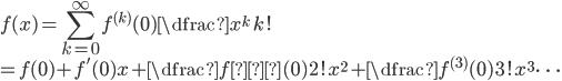"""f(x)={\displaystyle\sum_{k=0}^{\infty}}f^{(k)}(0)\dfrac{x^k}{k!}\\=f(0)+f'(0)x+\dfrac{f""""(0)}{2!}x^2+\dfrac{f^{(3)}(0)}{3!}x^3\cdots"""