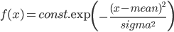 f(x)=const. \exp \! \left( -\frac{(x-mean)^2}{sigma^2} \right)