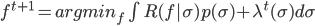 f^{t+1} = argmin_{f} \int R(f|\sigma) { p(\sigma)+\lambda^{t}(\sigma)} d\sigma \
