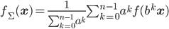[cht] f_{\Sigma}(\mathbf{x})= \frac{1}{\sum_{k=0}^{n-1} a^k} \sum_{k=0}^{n-1} a^k f(b^k \mathbf{x}) [/cht]