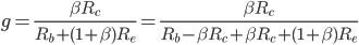 g = \frac{\beta R_c}{R_b + (1+\beta) R_e} = \frac{\beta R_c}{R_b -\beta R_c +\beta R_c + (1+\beta) R_e}