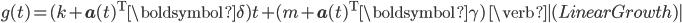 g(t) = (k + {\bf a}(t)^{\mathrm{T}}\boldsymbol{\delta})t + (m +  {\bf a}(t)^{\mathrm{T}}\boldsymbol{\gamma}) \quad \verb|(Linear Growth)|