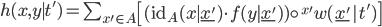 h(x, y\mid t') = \sum_{x'\in A} \left[ (\mathrm{id}_A(x \mid \underline{x'}) \cdot f(y \mid \underline{x'})) \circ^{x'} w(\underline{x'}   t') \right]