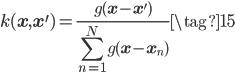 k(\mathbf{x},\mathbf{x}^{\prime}) = \frac{\displaystyle g(\mathbf{x}-\mathbf{x}^{\prime}) }{\displaystyle \sum_{n=1}^{N} g(\mathbf{x}-\mathbf{x}_n)} \tag{15}