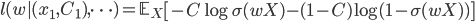 l(w|(x_1, C_1), \cdots) = \mathbb{E}_X \left[ -C \log \sigma(wX) -(1-C)\log(1-\sigma(wX)) \right]