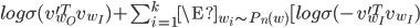 log \sigma(v_{w_{O}}^{\prime T}v_{w_{I}})+\sum_{i=1}^{k}\E_{w_{i} \sim P_{n}(w)} [log \sigma(-v_{w_{I}}^{\prime T}v_{w_{I}})
