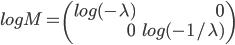 logM= \left( \begin{array}{rr}  log(- \lambda) & 0 \\  0 &  log(-1/ \lambda) \\ \end{array} \right)