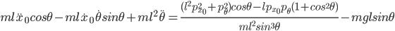 ml\ddot{x}_0cos\theta - ml\dot{x}_0\dot{\theta}sin\theta + ml^2\ddot{\theta} = \frac{(l^2p^2_{x_0} + p^2_{\theta}) cos\theta - lp_{x_0}p_{\theta} (1 + cos^2\theta)}{ml^2sin^3\theta} - mglsin\theta