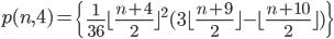 p(n, 4)=\left\{ {1\over36}\lfloor{n+4\over2}\rfloor^2(3\lfloor{n+9\over2}\rfloor-\lfloor{n+10\over2}\rfloor)\right\}