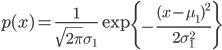 p(x) =  \frac{ 1 }{ \sqrt{ 2 \pi } \sigma_1 } \exp{ \left\{ -\frac{(x - \mu_1)^2}{2 \sigma_1^2} \right\} }