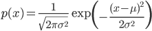 p(x)= \frac{1}{\sqrt{2\pi \sigma^{2}}} \exp \left( -\frac{(x-\mu)^{2}}{2\sigma^{2}}\right)