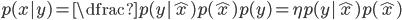 p(x|y) = \dfrac{p(y|\hat x)p(\hat x)}{p(y)} = \eta p(y|\hat x)p(\hat x)