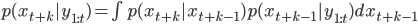 p(x_{t+k} | y_{1:t}) =   \int p(x_{t+k} | x_{t+k-1}) p(x_{t+k-1} | y_{1:t}) dx_{t+k-1}