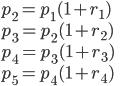 p_2 = p_1(1+r_1)\\ p_3 = p_2(1+r_2)\\ p_4 = p_3(1+r_3)\\ p_5 = p_4(1+r_4)\\