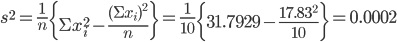 s^2 = \frac{1}{n}\left\{\Sigma x_i^2 - \frac{(\Sigma x_i)^2}{n}\right\} = \frac{1}{10}\left\{31.7929 - \frac{17.83^2}{10}\right\} = 0.0002