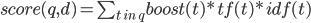 score(q, d) = \sum_{t \ in \ q} boost(t) * tf(t) * idf(t) \