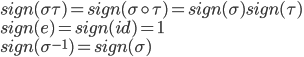 sign(\sigma \tau) = sign(\sigma\circ \tau) = sign(\sigma)sign(\tau) \\ sign(e) = sign(id) = 1 \\ sign(\sigma^{-1}) = sign(\sigma)