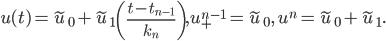 u(t)=\tilde{u}_0+\tilde{u}_1\left(\frac{t-t_{n-1}}{k_n}\right), u_+^{n-1}=\tilde{u}_0, \text{ }u^n=\tilde{u}_0+\tilde{u}_1.