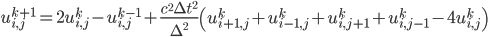 u_{i,j}^{k+1}=2u_{i,j}^{k}-u_{i,j}^{k-1}+\frac{c^2\Delta t^2}{\Delta^2}\left( u_{i+1,j}^{k}+u_{i-1,j}^{k}+u_{i,j+1}^{k}+u_{i,j-1}^{k}-4u_{i,j}^{k}\right )