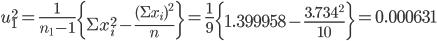 u_1^2 = \frac{1}{n_1 - 1}\left\{\Sigma x_i^2 - \frac{(\Sigma x_i)^2}{n}\right\} =  \frac{1}{9}\left\{1.399958 - \frac{3.734^2}{10}\right\} = 0.000631