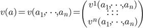 v(a) = v(a_1, \cdots, a_n) = \begin{pmatrix} v^1(a_1, \cdots, a_n) \\ \cdots \\ \cdots \\ v^n(a_1, \cdots, a_n) \\ \end{pmatrix}