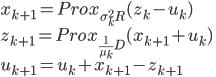 x_{k+1} = Prox_{\sigma_{k}^{2}R}(z_k - u_k) \\ z_{k+1} = Prox_{\frac{1}{\mu_{k}} D}(x_{k+1} + u_k) \\ u_{k+1} = u_k + x_{k+1} - z_{k+1} \\