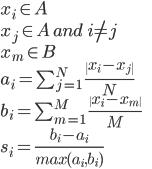 x_i \in A\\ x_j \in A\, and\;i \neq j\\ x_m \in B\\ a_i = \sum_{j=1}^{N}\;\frac{\ x_{i}-x_{j}\ }{N}\\ b_i = \sum_{m=1}^{M}\;\frac{\ x_{i}-x_{m}\ }{M}\\ s_i = \frac{b_{i}-a_{i}}{max(a_i, b_i)}