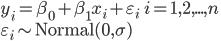 y_i=\beta_0+\beta_1x_i+\varepsilon_i \qquad i = 1, 2, ..., n \\ \varepsilon_i \sim {\rm Normal}(0, \sigma)