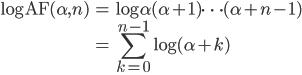 \begin{eqnarray}         \log{\text{AF}(\alpha, n)} &=& \log{\alpha(\alpha+1)\cdots(\alpha+n-1)}\\         &=& \displaystyle\sum_{k=0}^{n-1}{\log{(\alpha+k)}}\\     \end{eqnarray}