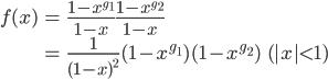\displaystyle     \begin{eqnarray*}         f(x) &=& \frac{1-x^{g_1}}{1-x} \frac{1-x^{g_2}}{1-x} \              &=& \frac{1}{(1-x)^2} (1-x^{g_1})(1-x^{g_2})\ \ \ (|x| < 1)     \end{eqnarray*}
