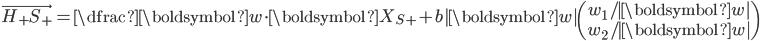 \vec{H_+S_+} = \dfrac{ \boldsymbol{w} \cdot \boldsymbol{X}_{S+} + b }{|\boldsymbol{w}|}     \begin{pmatrix}         w_1/|\boldsymbol{w}| \\         w_2/|\boldsymbol{w}|     \end{pmatrix} \\