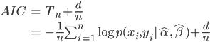 \begin{align*} AIC &= T_n + \frac{d}{n} \\ &= -\frac{1}{n} \sum_{i=1}^n \log{p(x_i,y_i|\hat{\alpha}, \hat{\beta})} + \frac{d}{n} \end{align*}