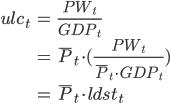 \begin{align*} ulc_t &= \frac{PW_t}{GDP_t} \\       &= \bar{P}_t \cdot (\frac{PW_t}{\bar{P}_t \cdot GDP_t}) \\       &= \bar{P}_t \cdot ldst_t \end{align*}