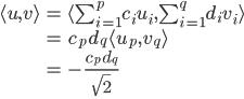 \begin{align} \langle u,v\rangle&=\langle\sum_{i=1}^pc_i u_i, \sum_{i=1}^q d_i v_i\rangle\\ &=c_p\, d_q \langle u_p, v_q\rangle\\ &=-{c_p\,d_q\over\sqrt{2}}\\ \end{align}