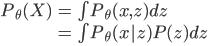 \begin{align} P_\theta(X) &= \int P_\theta(x, z) dz  \\ &= \int P_\theta(x | z)P(z) dz \\ \end{align}