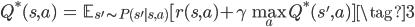 \begin{align} Q^{\ast}(s, a) &= \mathbb{E}_{s' \sim P(s' s, a)} [ r(s, a) + \gamma \max_{a} Q^{\ast}(s', a) ] \tag{3} \end{align}