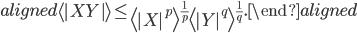 \begin{aligned}   \left\langle |XY| \right\rangle \leq \left\langle |X|^p \right\rangle ^{\frac{1}{p}}  \left\langle |Y|^q \right\rangle ^{\frac{1}{q}}. \end{aligned}