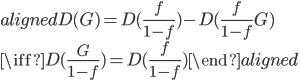 \begin{aligned} D(G) = D(\frac{f}{1-f}) -  D(\frac{f}{1-f} G) \\ \iff D(\frac{G}{1-f}) = D(\frac{f}{1-f}) \end{aligned}