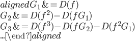 \begin{aligned} G _ 1 &= D(f) \\ G _ 2 &= D(f^ 2) - D(f G _ 1) \\ G _ 3 &= D(f^ 3) - D(f G _ 2) - D(f^ 2 G _ 1) \\ ... \end{aligned}