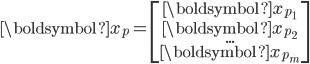 \boldsymbol{x}_p =  \begin{bmatrix} \boldsymbol{x}_{p_1}\\ \boldsymbol{x}_{p_2}\\ ...\\ \boldsymbol{x}_{p_m} \end{bmatrix}