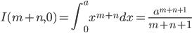 \displaystyle  I(m+n,0) = \int_0^a x^{m+n} dx =\frac{a^{m+n+1}}{m+n+1}