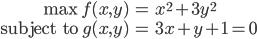 \displaystyle  \begin{eqnarray}   {\rm max} \;\;  f(x,y) &=& x^2 + 3y^2 \\ {\rm subject \: to}  \;\;  g(x,y) &=& 3x + y +1=0  \end{eqnarray}