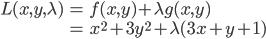 \displaystyle  \begin{eqnarray}   L(x,y,\lambda) &=& f(x,y) + \lambda g(x,y) \\                        &=& x^2 + 3y^2 +\lambda (3x + y +1)  \end{eqnarray}