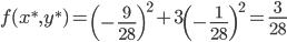 \displaystyle  \begin{eqnarray}   f(x^*,y^*) = \left( -\frac{9}{28} \right)^2 +  3 \left( -\frac{1}{28} \right)^2 = \frac{3}{28}  \end{eqnarray}