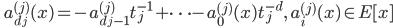 \displaystyle \qquad a^{(j)}_{d_j} (x)= - a^{(j)}_{d_j-1} t_j^{-1} + \dots - a^{(j)}_0 (x) t_j^{-d} , \quad a^{(j)}_i (x) \in E [x ]