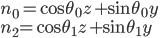 \displaystyle { { n }_{ { 0 } }=\cos  \theta _{ { 0 } }{ z }+\sin  \theta _{ { 0 } }{ y }\\ { n }_{ { 2 } }{ =\cos  \theta _{ { 1 } }{ z }+\sin  \theta _{ { 1 } }{ y } } }