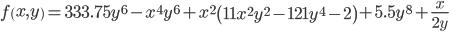 \displaystyle { f\left( x,y \right) =333.75{ y }^{ 6 }-x^{ 4 }{ y }^{ 6 }+x^{ 2 }\left( 11x^{ 2 }{ y }^{ 2 }-121{ y }^{ 4 }-2 \right) +5.5{ y }^{ 8 }+\frac { x }{ 2y }  }