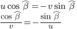\displaystyle { u\cos { \hat { \beta  }  } =-v\sin { \hat { \beta  }  } \\ \frac { \cos { \hat { \beta  }  }  }{ v } =-\frac { \sin { \hat { \beta  }  }  }{ u }  }