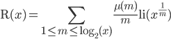 \displaystyle {\rm R}(x)=\sum_{1\leq m\leq \log_{2}(x)} \frac{\mu(m)}{m} {\rm li}(x^{\frac{1}{m}})