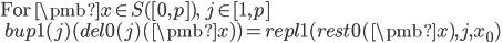 \mbox{For }\pmb{x}\in S([0, p]),\; j\in [1, p] \\ \:\:bup1(j)(del0(j)(\pmb{x}) ) = repl1(rest0(\pmb{x}), j, x_0)